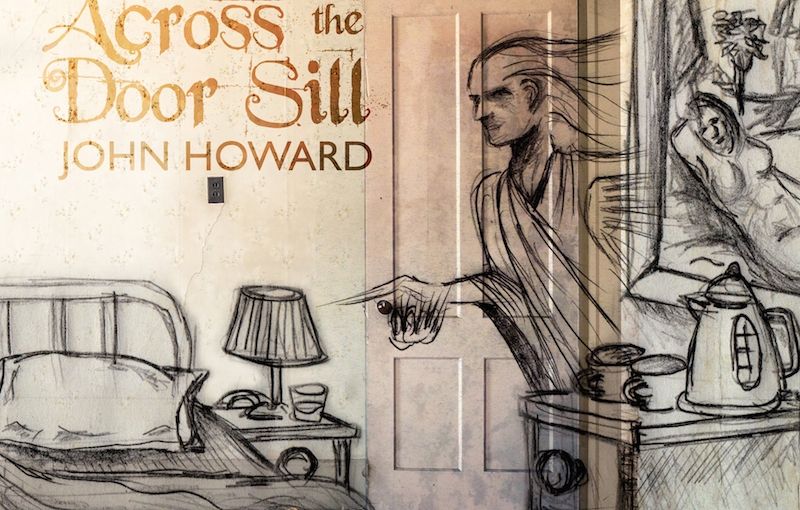 Opening Up, Stretching Out: John Howard, Across the Door Sill – Review