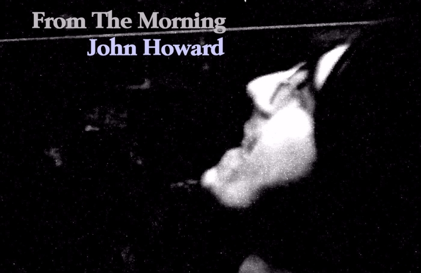 John Howard's new single From the Morning released on Friday!